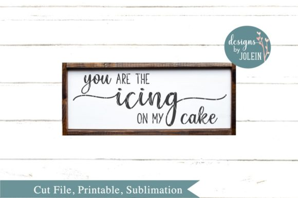 Print on Demand: You Are the Icing on My Cake Graphic Crafts By Designs by Jolein