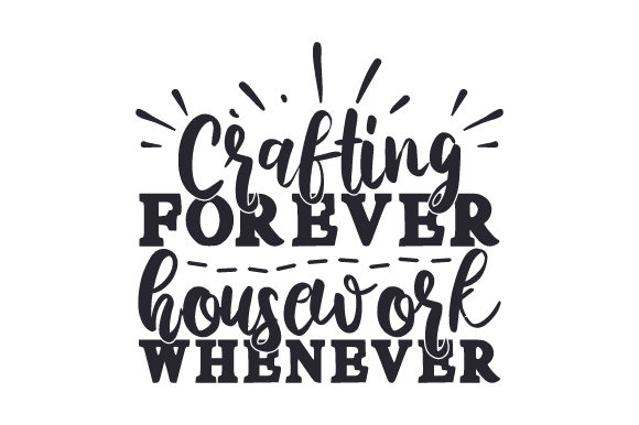 Crafting Forever, Housework Whenever Hobbies Craft Cut File By Creative Fabrica Crafts