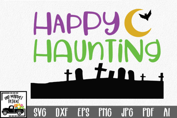 Happy Haunting Graphic Crafts By oldmarketdesigns