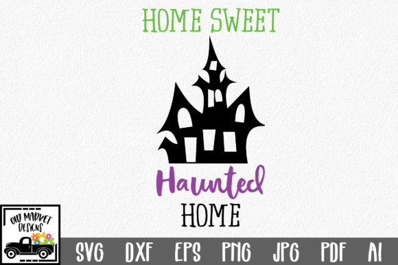 Home Sweet Haunted Home Graphic Crafts By oldmarketdesigns