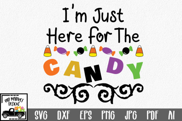 I'm Just Here for the Candy Graphic Crafts By oldmarketdesigns