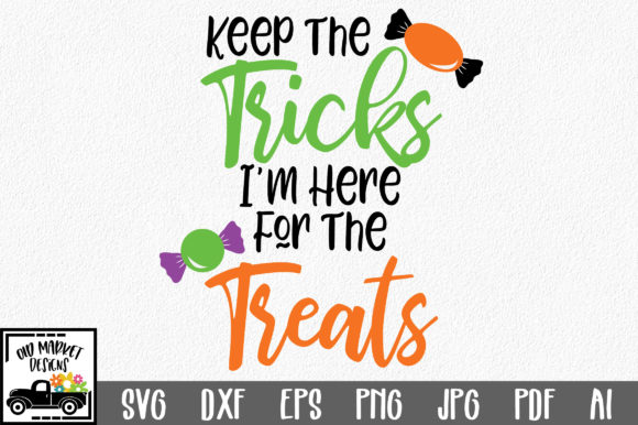 Keep the Tricks, I'm Here for the Treats Graphic Crafts By oldmarketdesigns