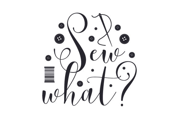 Download Free Sew What Svg Cut File By Creative Fabrica Crafts Creative Fabrica for Cricut Explore, Silhouette and other cutting machines.