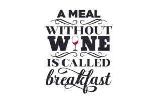 A Meal Without Wine is Called Breakfast Craft Design By Creative Fabrica Crafts