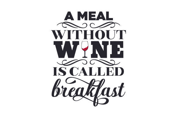 Download Free A Meal Without Wine Is Called Breakfast Svg Cut File By Creative for Cricut Explore, Silhouette and other cutting machines.