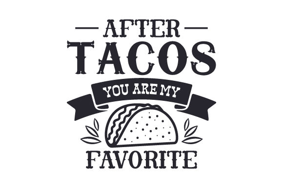After Tacos You Are My Favorite Quotes Craft Cut File By Creative Fabrica Crafts - Image 1