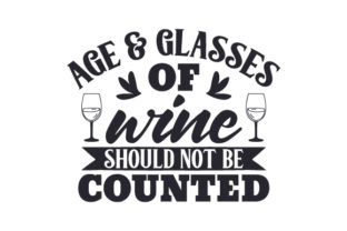 Age & Glasses of Wine Should Not Be Counted Craft Design By Creative Fabrica Crafts