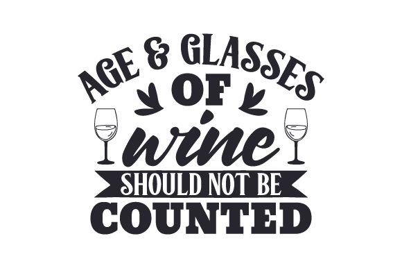 Download Free Age Glasses Of Wine Should Not Be Counted Svg Cut File By for Cricut Explore, Silhouette and other cutting machines.
