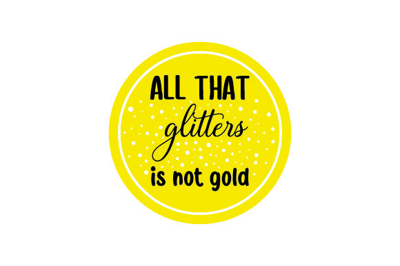 Download Free All That Glitters Is Not Gold Svg Cut File By Creative Fabrica for Cricut Explore, Silhouette and other cutting machines.