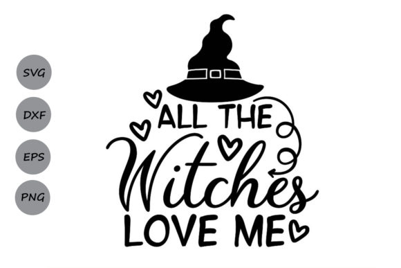 Download Free All The Witches Love Me Graphic By Cosmosfineart Creative Fabrica for Cricut Explore, Silhouette and other cutting machines.