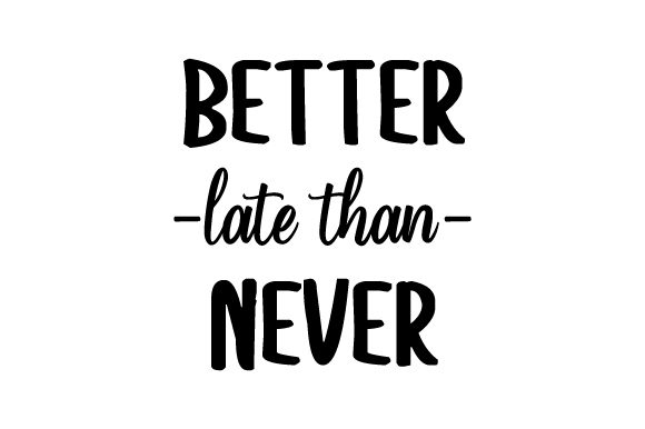 Download Free Better Late Than Never Archivos De Corte Svg Por Creative for Cricut Explore, Silhouette and other cutting machines.