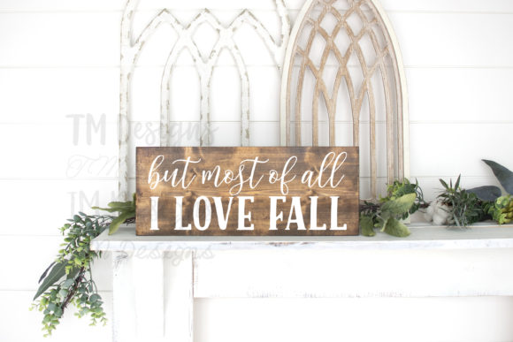 But Most of All I Love Fall Graphic By tabitha_beam
