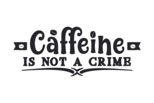 Caffeine is Not a Crime Craft Design By Creative Fabrica Crafts