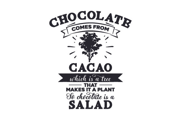 Download Free Chocolate Comes From Cacao Which Is A Tree That Makes It A Plant for Cricut Explore, Silhouette and other cutting machines.