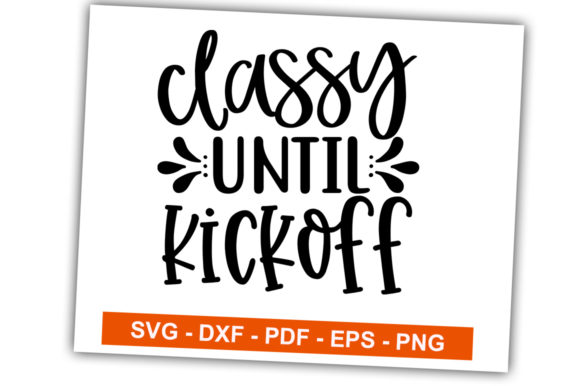 Print on Demand: Classy Until Kickoff Graphic Crafts By svgbundle.net