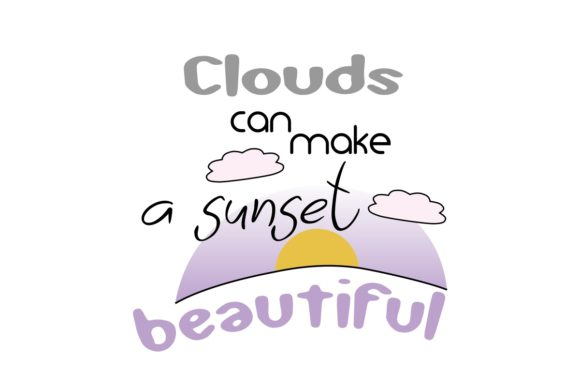 Print on Demand: Clouds Can Make a Sunset Beautiful Graphic Crafts By emmie.norfolk