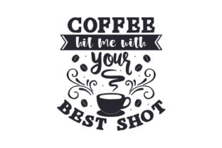 Coffee, Hit Me with Your Best Shot Craft Design By Creative Fabrica Crafts