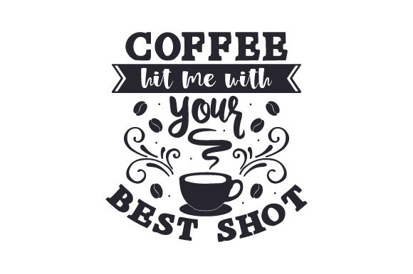 Download Free Coffee Hit Me With Your Best Shot Archivos De Corte Svg Por for Cricut Explore, Silhouette and other cutting machines.