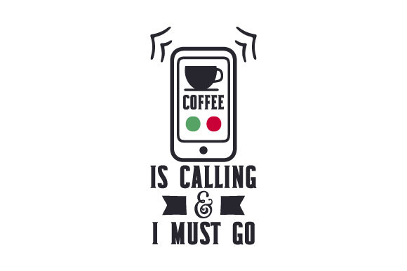 Coffee is Calling & I Must Go Coffee Craft Cut File By Creative Fabrica Crafts