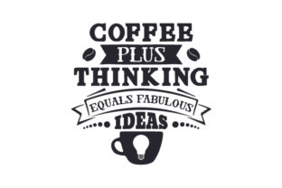 Coffee Plus Thinking Equals Fabulous Ideas Craft Design By Creative Fabrica Crafts