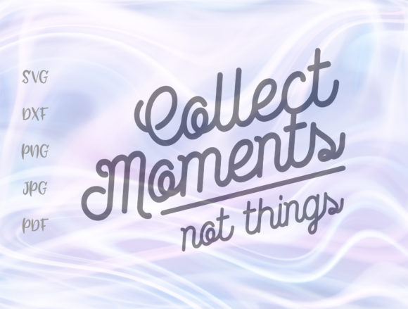 Download Free Collect Moments Not Things Grafik Von Digitals By Hanna for Cricut Explore, Silhouette and other cutting machines.