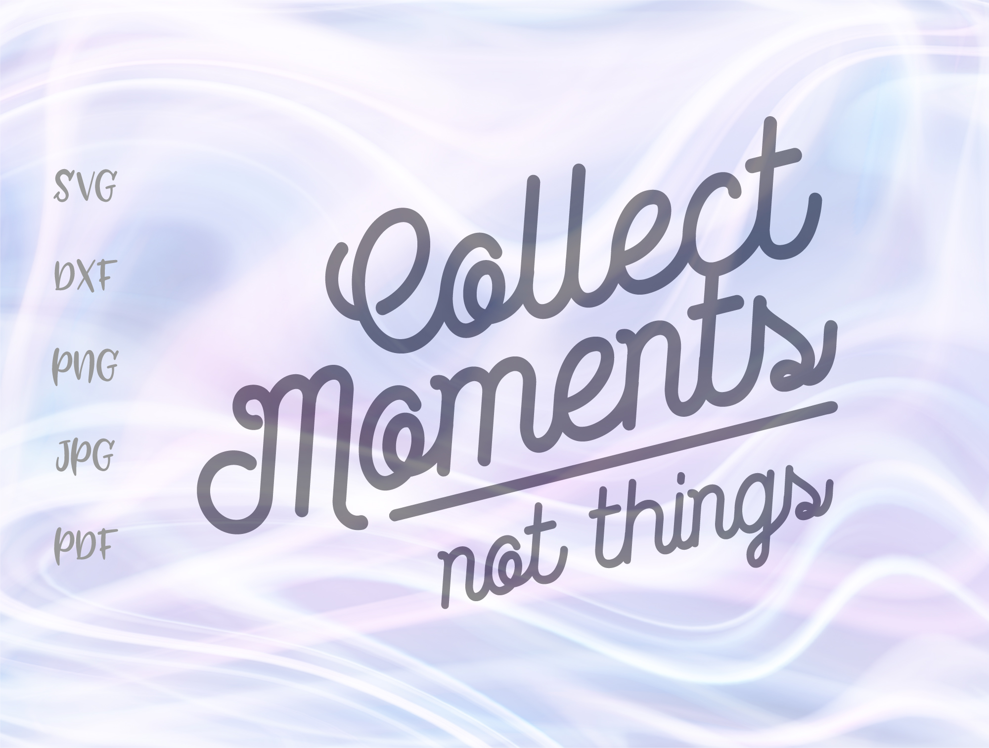 Download Free Collect Moments Not Things Graphic By Digitals By Hanna for Cricut Explore, Silhouette and other cutting machines.