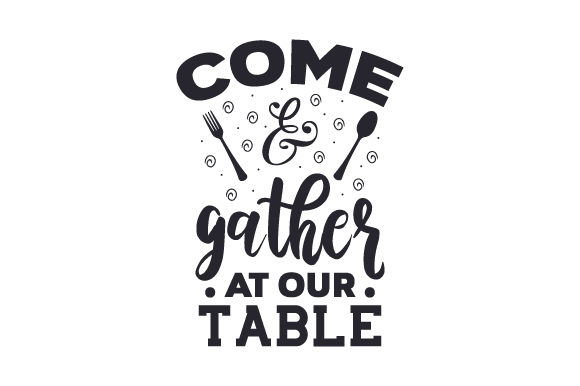 Come & Gather at Our Table Kitchen Craft Cut File By Creative Fabrica Crafts - Image 1