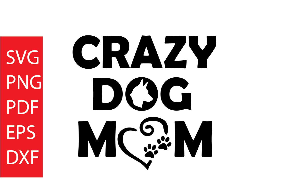 Download Free Crazy Dog Mom Graphic By Dobey705002 Creative Fabrica for Cricut Explore, Silhouette and other cutting machines.