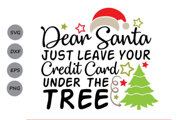 Dear Santa Leave Your Credit Card Under The Tree Graphic By