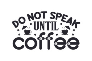Do Not Speak Until Coffee Craft Design By Creative Fabrica Crafts