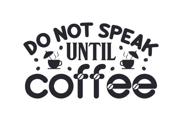 Do Not Speak Until Coffee Coffee Craft Cut File By Creative Fabrica Crafts