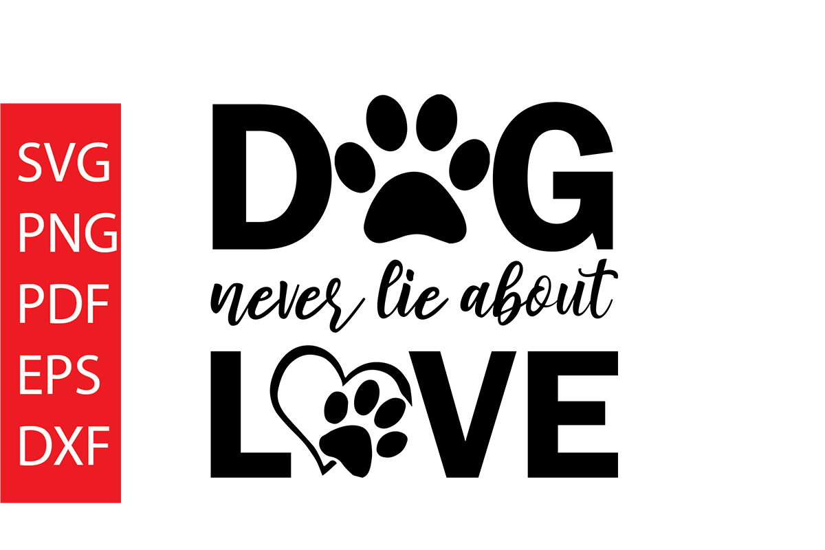 Download Free Dog Never Lie About Love Graphic By Dobey705002 Creative Fabrica for Cricut Explore, Silhouette and other cutting machines.