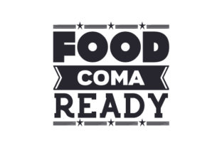 Food Coma Ready Craft Design By Creative Fabrica Crafts