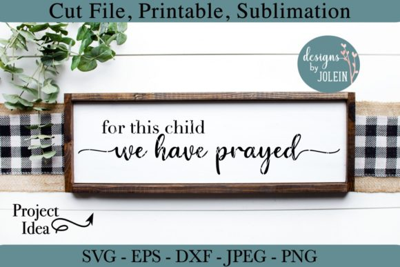 Download Free For This Child We Have Prayed Graphic By Designs By Jolein for Cricut Explore, Silhouette and other cutting machines.