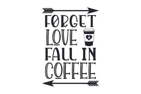 Download Free Forget Love Fall In Coffee Svg Cut File By Creative Fabrica for Cricut Explore, Silhouette and other cutting machines.