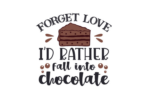 Download Free Forget Love I D Rather Fall Into Chocolate Svg Cut File By for Cricut Explore, Silhouette and other cutting machines.