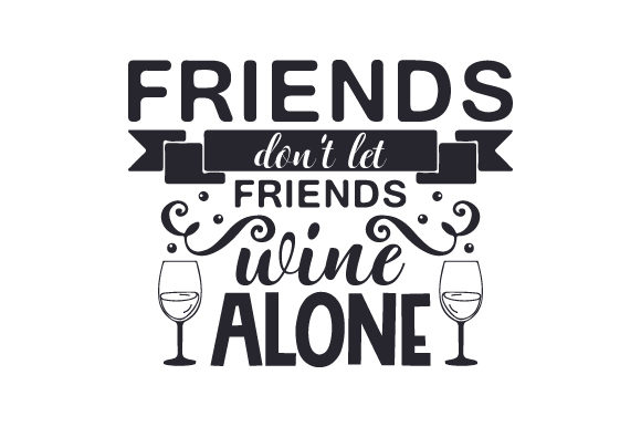 Download Free Friends Don T Let Friends Wine Alone Svg Cut File By Creative for Cricut Explore, Silhouette and other cutting machines.