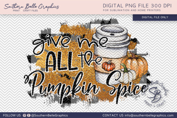 Give Me All the Pumpkin Spice Graphic Crafts By Southern Belle Graphics
