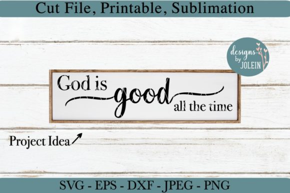 Download Free God Is Good All The Time Graphic By Designs By Jolein Creative for Cricut Explore, Silhouette and other cutting machines.