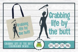 Grabbing Life by the Butt,Colorguard Graphic By funkyfrogcreativedesigns