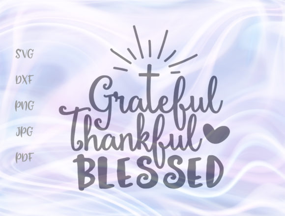 Download Free Grateful Thankful Blessed Thanksgiving Graphic By Digitals By Hanna Creative Fabrica for Cricut Explore, Silhouette and other cutting machines.