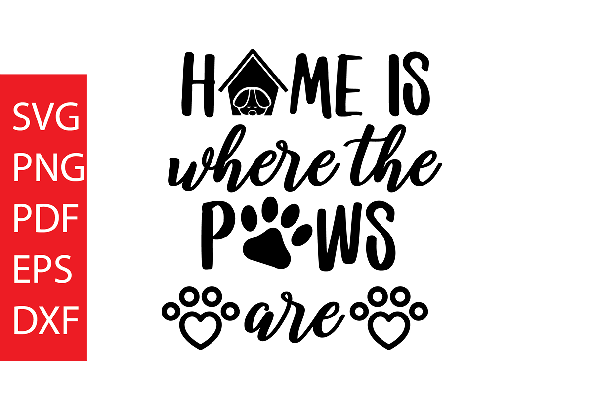 Download Free Home Is Where The Paws Are Graphic By Dobey705002 Creative Fabrica for Cricut Explore, Silhouette and other cutting machines.