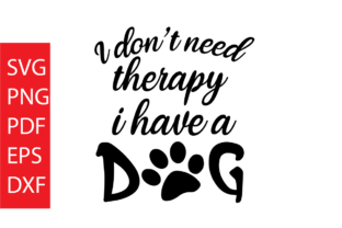 Download Free I Don T Need Therapy I Have A Dog Graphic By Dobey705002 Creative Fabrica for Cricut Explore, Silhouette and other cutting machines.