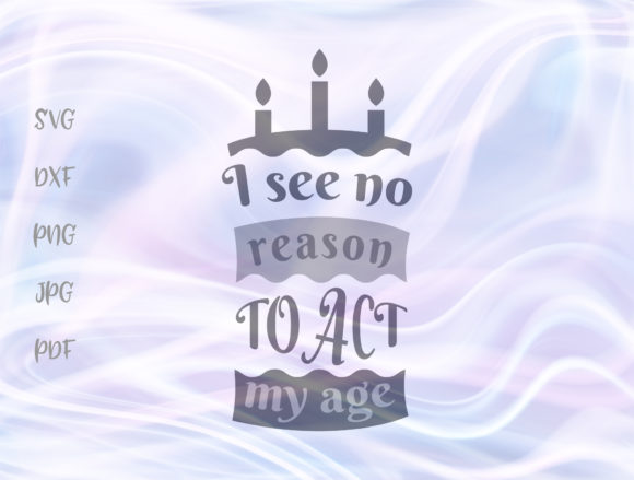 Print on Demand: I See No Reason to Act My Age Graphic Crafts By Digitals by Hanna