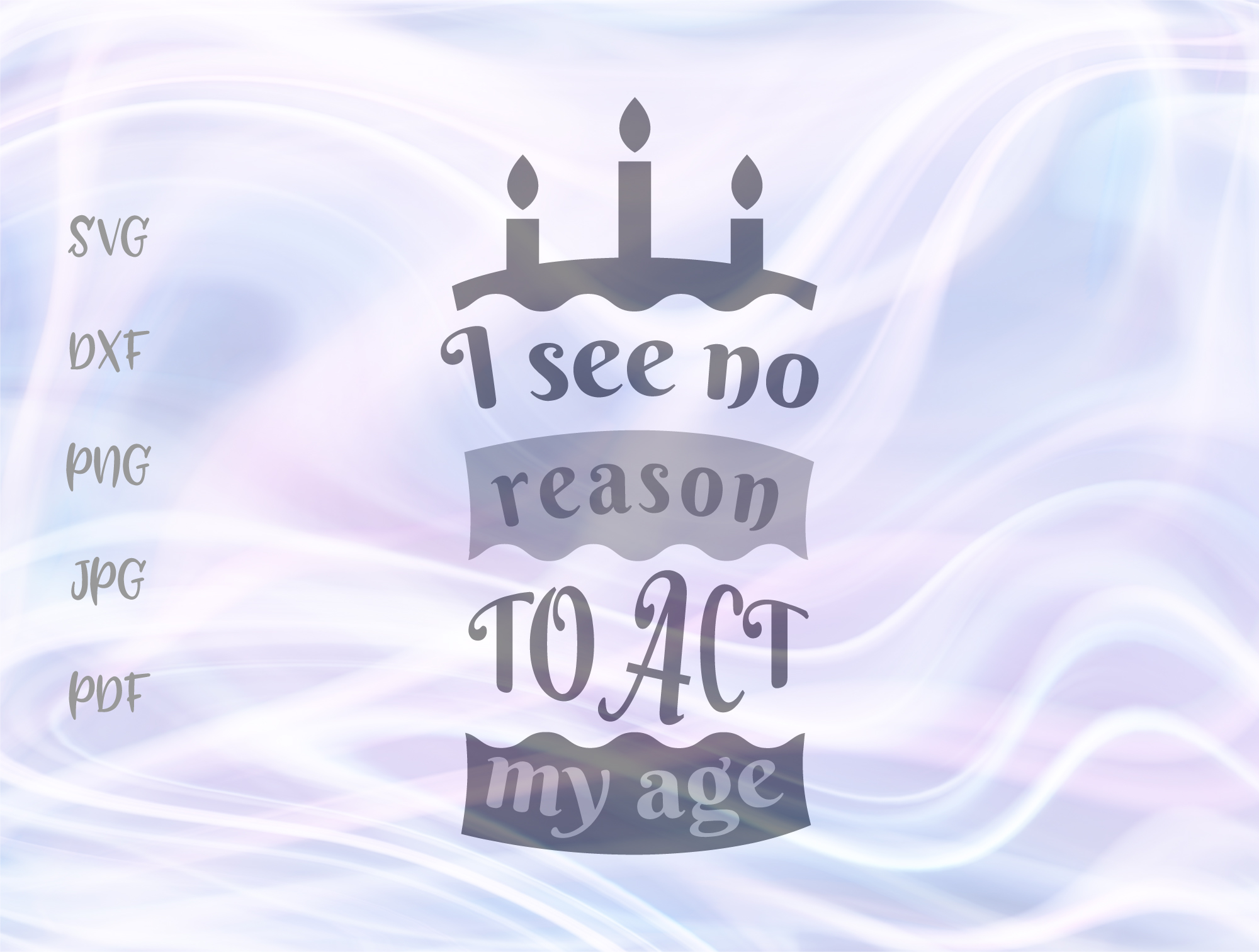 Download Free I See No Reason To Act My Age Graphic By Digitals By Hanna for Cricut Explore, Silhouette and other cutting machines.
