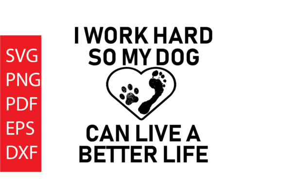 Download Free I Work Hard So My Dog Can Have A Better Life Graphic By for Cricut Explore, Silhouette and other cutting machines.