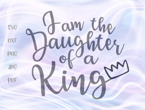 Download Free I Am Daughter Of A King Graphic By Digitals By Hanna Creative for Cricut Explore, Silhouette and other cutting machines.