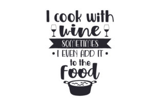 I Cook with Wine, Sometimes I Even Add It to the Food Craft Design By Creative Fabrica Crafts