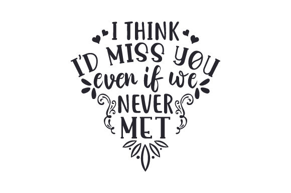 Download Free I Think I D Miss You Even If We Never Met Svg Cut File By for Cricut Explore, Silhouette and other cutting machines.