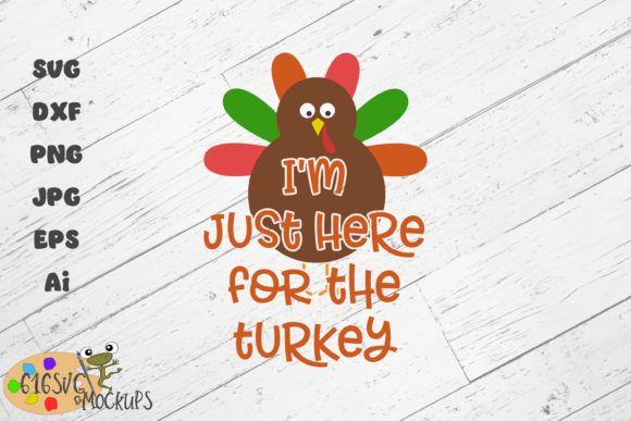 I'm Here for the Turkey Graphic By 616SVG